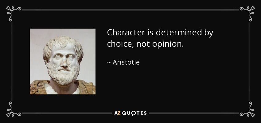 Character is determined by choice, not opinion. - Aristotle