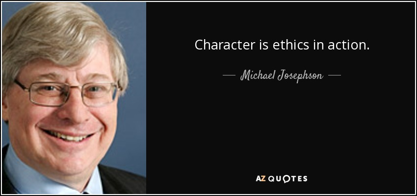 Character is ethics in action. - Michael Josephson