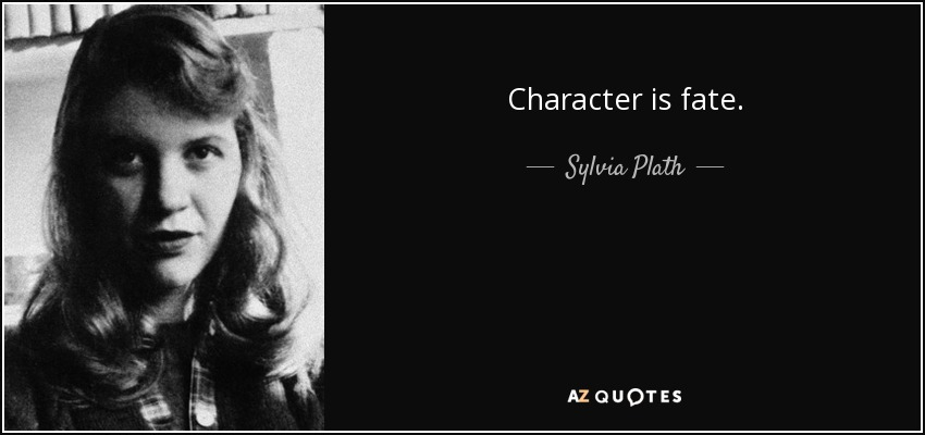 Character is fate. - Sylvia Plath