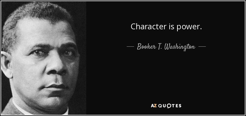 Character is power. - Booker T. Washington