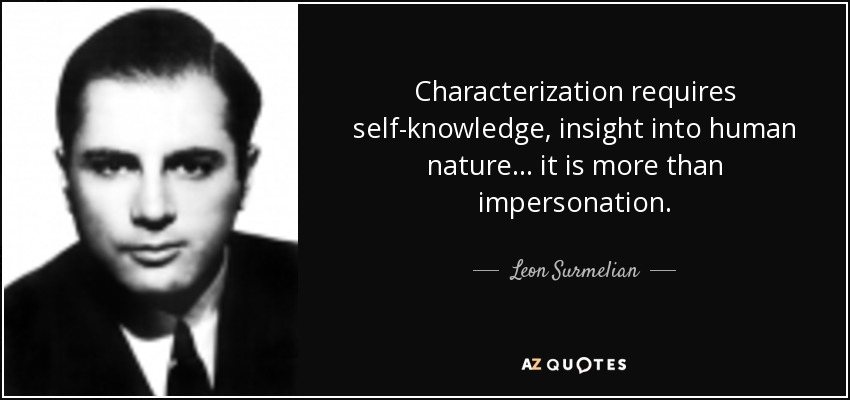 Characterization requires self-knowledge, insight into human nature . . . it is more than impersonation. - Leon Surmelian