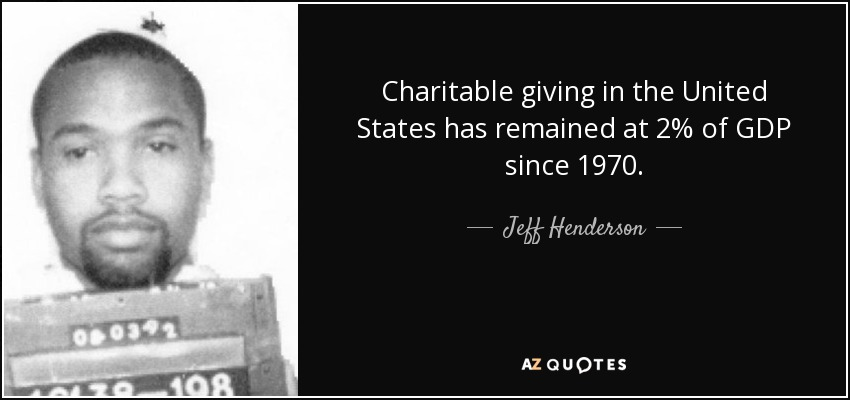 Charitable giving in the United States has remained at 2% of GDP since 1970. - Jeff Henderson