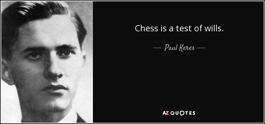 Chess is a test of wills. - Paul Keres
