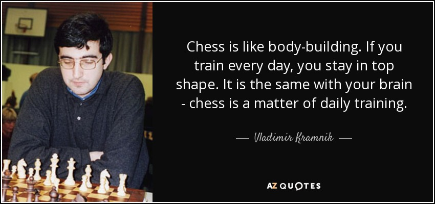 Chess is like body-building. If you train every day, you stay in top shape. It is the same with your brain - chess is a matter of daily training. - Vladimir Kramnik