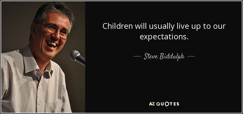 Steve Biddulph Quote Children Will Usually Live Up To Our Expectations