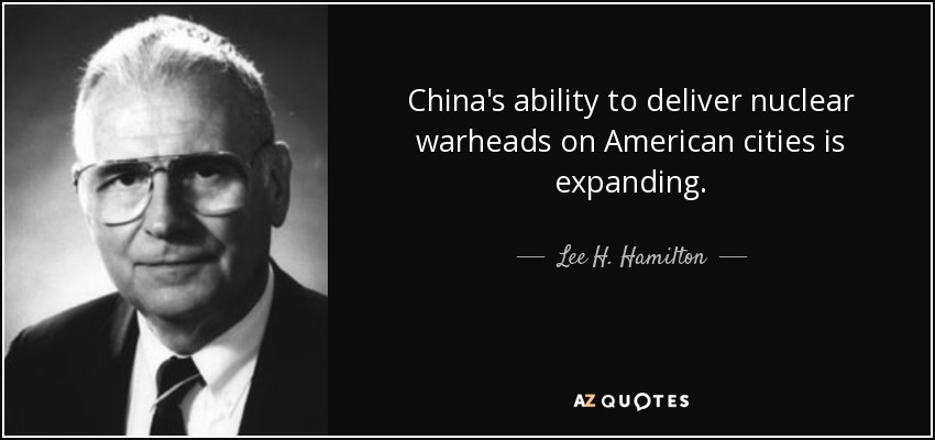 China's ability to deliver nuclear warheads on American cities is expanding. - Lee H. Hamilton