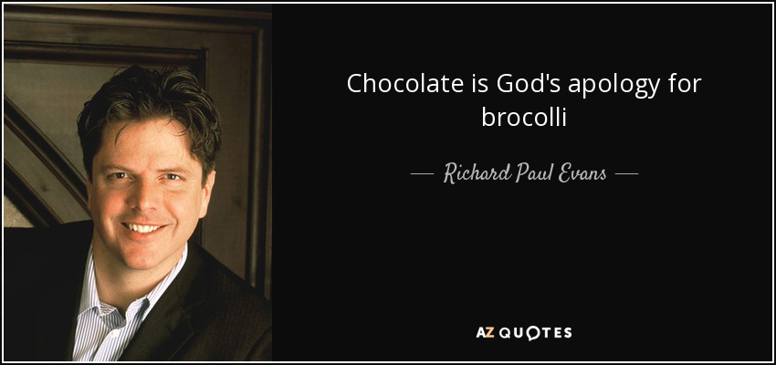 Chocolate is God's apology for brocolli - Richard Paul Evans