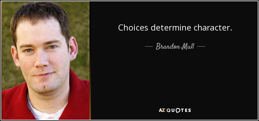 Choices determine character. - Brandon Mull