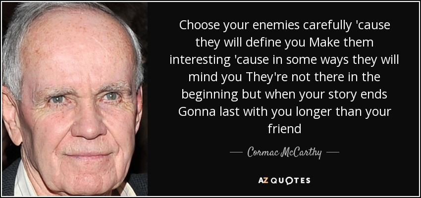 Cormac McCarthy quote: Choose your enemies carefully 'cause