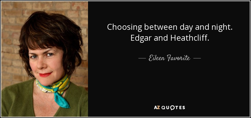 Choosing between day and night. Edgar and Heathcliff. - Eileen Favorite