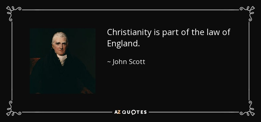 Christianity is part of the law of England. - John Scott, 1st Earl of Eldon