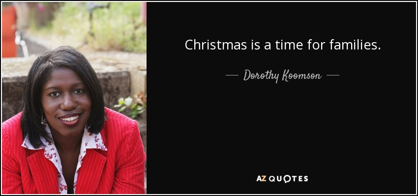 Christmas is a time for families. - Dorothy Koomson