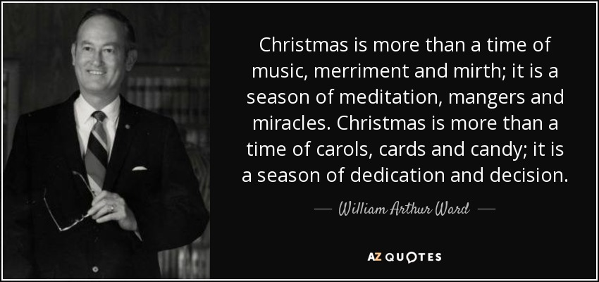 William Arthur Ward Quote Christmas Is More Than A Time Of Music