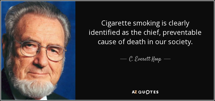 Cigarette smoking is clearly identified as the chief, preventable cause of death in our society. - C. Everett Koop