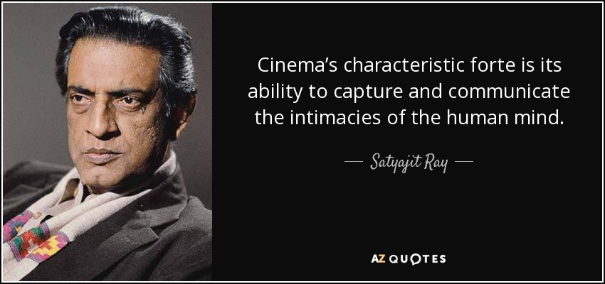 Cinema's characteristic forte is its ability to capture and communicate the intimacies of the human mind. - Satyajit Ray