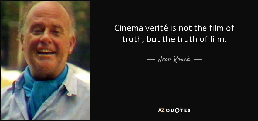 Cinema verité is not the film of truth, but the truth of film. - Jean Rouch