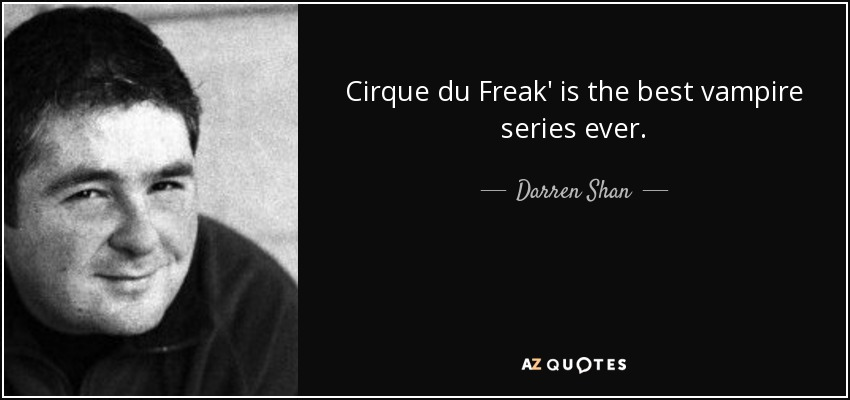 Cirque du Freak' is the best vampire series ever. - Darren Shan