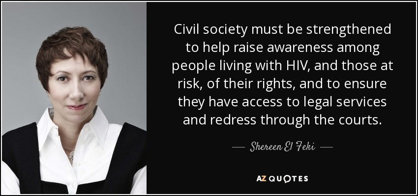 Civil society must be strengthened to help raise awareness among people living with HIV, and those at risk, of their rights, and to ensure they have access to legal services and redress through the courts. - Shereen El Feki