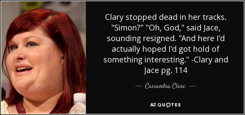 Clary stopped dead in her tracks.