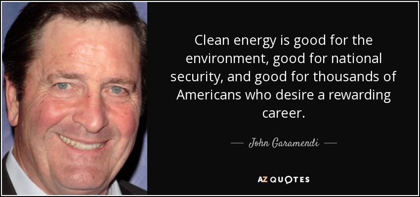 John Garamendi quote: Clean energy is good for the