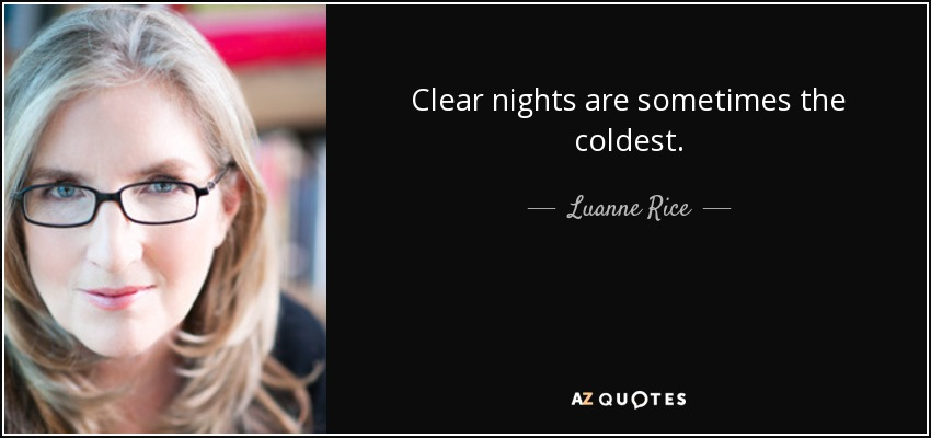 Clear nights are sometimes the coldest. - Luanne Rice