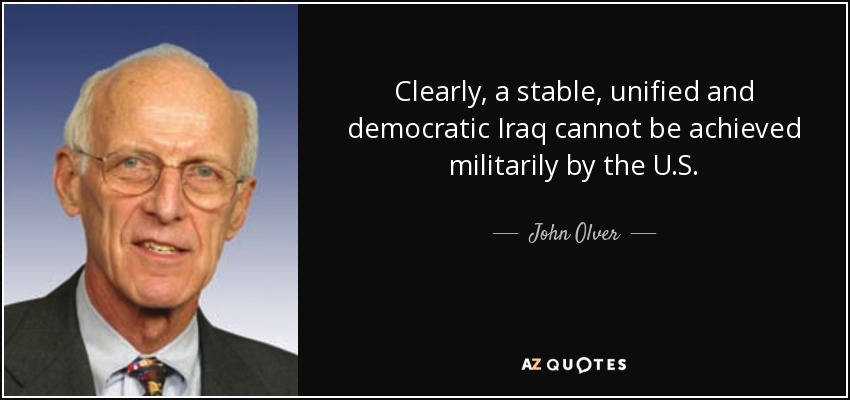 Clearly, a stable, unified and democratic Iraq cannot be achieved militarily by the U.S. - John Olver