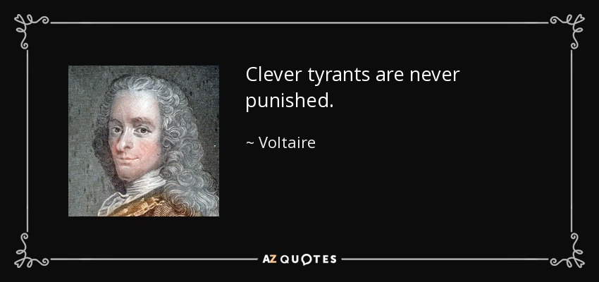 Clever tyrants are never punished. - Voltaire