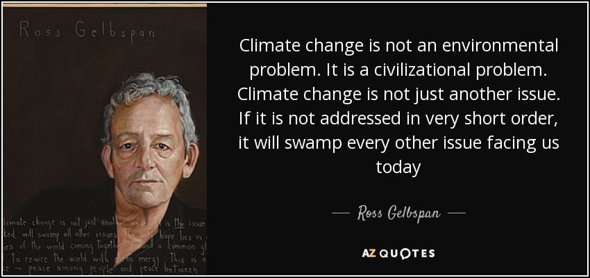 Climate Change Is Not An Environmental Problem. It Is A Civilizational  Problem. Climate Change