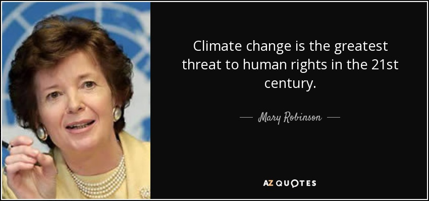 Climate change is the greatest threat to human rights in the 21st century. - Mary Robinson