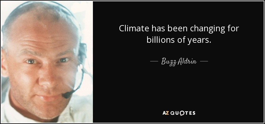 Climate has been changing for billions of years. - Buzz Aldrin