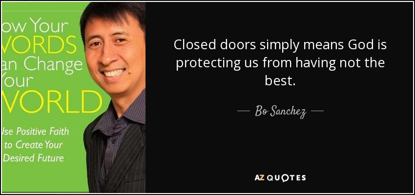 Closed doors simply means God is protecting us from having not the best. - Bo Sanchez