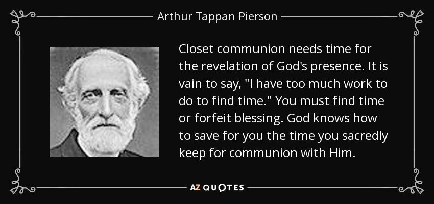 Closet communion needs time for the revelation of God's presence. It is vain to say,