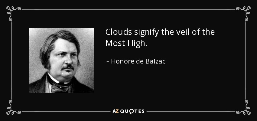 Clouds signify the veil of the Most High. - Honore de Balzac