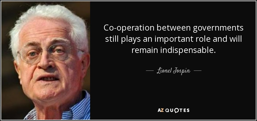 Co-operation between governments still plays an important role and will remain indispensable. - Lionel Jospin