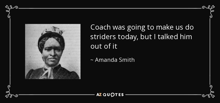 Coach was going to make us do striders today, but I talked him out of it - Amanda Smith