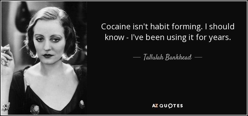 Cocaine isn't habit forming. I should know, I've been using it for years - Tallulah Bankhead