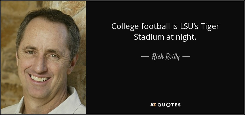 College football is LSU's Tiger Stadium at night. - Rick Reilly
