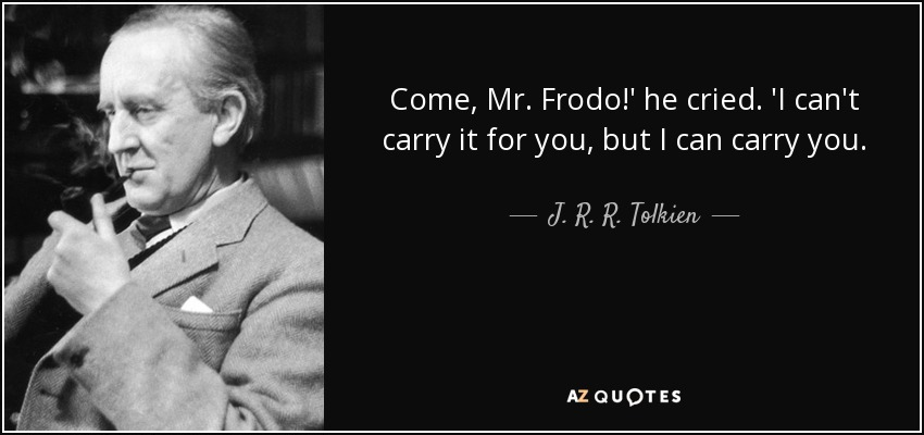 Delightful Come, Mr. Frodo!u0027 He Cried. U0027I Canu0027t Carry It For You, But I Can Carry You.