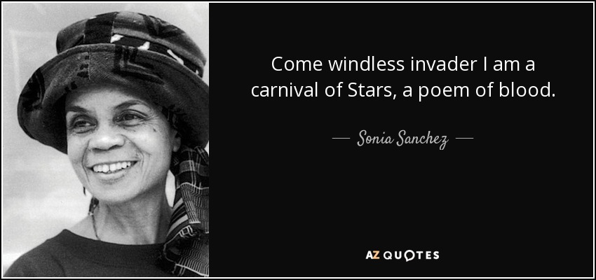 Come windless invader I am a carnival of Stars, a poem of blood. - Sonia Sanchez