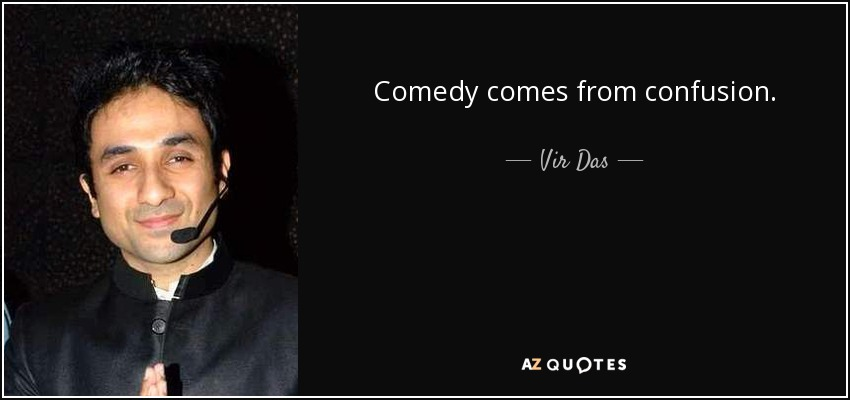 Comedy comes from confusion. - Vir Das