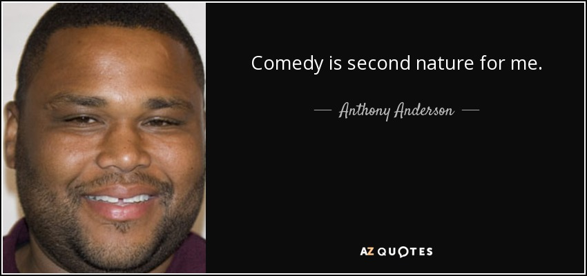 Comedy is second nature for me. - Anthony Anderson