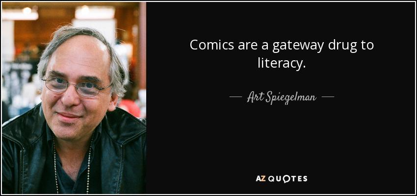 Comics are a gateway drug to literacy. - Art Spiegelman