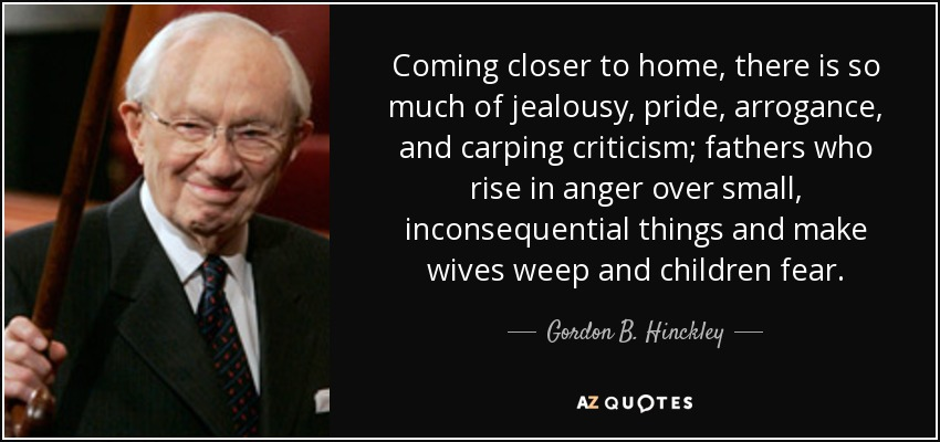 Gordon B Hinckley Quote Coming Closer To Home There Is So Much Of