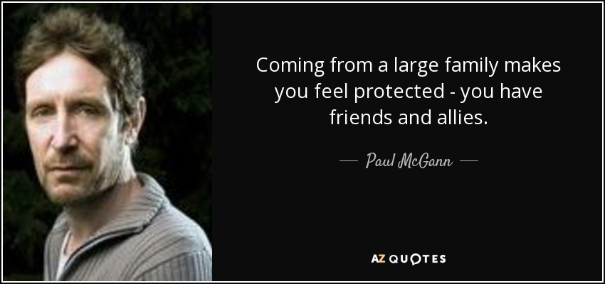 Coming from a large family makes you feel protected - you have friends and allies. - Paul McGann