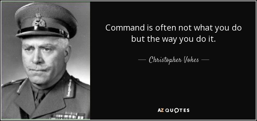 Command is often not what you do but the way you do it. - Christopher Vokes