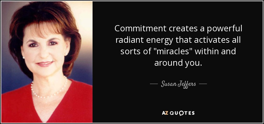 Commitment creates a powerful radiant energy that activates all sorts of