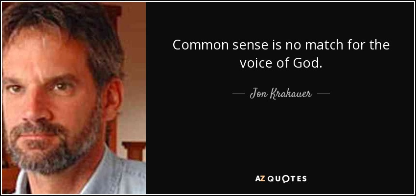 Common sense is no match for the voice of God. - Jon Krakauer