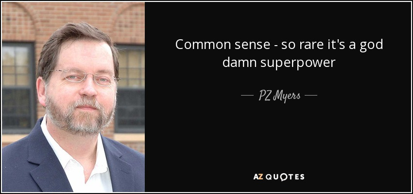 Common sense - so rare it's a god damn superpower - PZ Myers