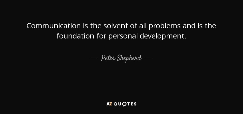 Personal Development Quotes Peter Shepherd Quote Communication Is The Solvent Of All Problems .