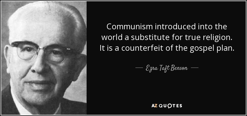 Communism introduced into the world a substitute for true religion. It is a counterfeit of the gospel plan. - Ezra Taft Benson